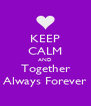 KEEP CALM AND  Together  Always Forever - Personalised Poster A4 size