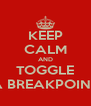 KEEP CALM AND TOGGLE A BREAKPOINT - Personalised Poster A4 size
