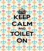 KEEP CALM AND TOILET ON - Personalised Poster A4 size