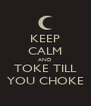 KEEP CALM AND TOKE TILL YOU CHOKE - Personalised Poster A4 size