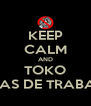 KEEP CALM AND TOKO 18 DIAS DE TRABALHO - Personalised Poster A4 size