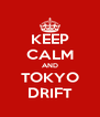 KEEP CALM AND TOKYO DRIFT - Personalised Poster A4 size