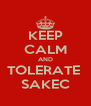 KEEP CALM AND TOLERATE  SAKEC - Personalised Poster A4 size
