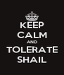 KEEP CALM AND TOLERATE SHAIL - Personalised Poster A4 size
