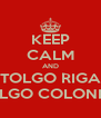 KEEP CALM AND TOLGO RIGA TOLGO COLONNA - Personalised Poster A4 size