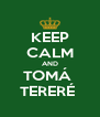 KEEP CALM AND TOMÁ  TERERÉ  - Personalised Poster A4 size