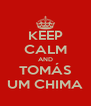 KEEP CALM AND TOMÁS UM CHIMA - Personalised Poster A4 size