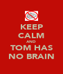KEEP CALM AND TOM HAS NO BRAIN - Personalised Poster A4 size