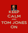 KEEP CALM AND TOM JONES ON - Personalised Poster A4 size
