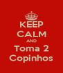 KEEP CALM AND Toma 2 Copinhos - Personalised Poster A4 size
