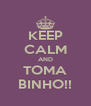 KEEP CALM AND TOMA BINHO!! - Personalised Poster A4 size