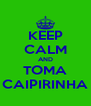 KEEP CALM AND TOMA CAIPIRINHA - Personalised Poster A4 size