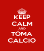 KEEP CALM AND TOMA CALCIO - Personalised Poster A4 size