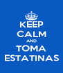 KEEP CALM AND TOMA ESTATINAS - Personalised Poster A4 size