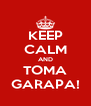 KEEP CALM AND TOMA GARAPA! - Personalised Poster A4 size
