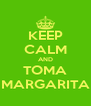 KEEP CALM AND TOMA MARGARITA - Personalised Poster A4 size