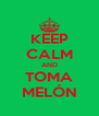 KEEP CALM AND TOMA MELÓN - Personalised Poster A4 size