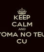 KEEP CALM AND TOMA NO TEU CU - Personalised Poster A4 size
