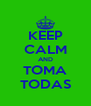 KEEP CALM AND TOMA TODAS - Personalised Poster A4 size