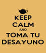 KEEP CALM AND TOMA TU DESAYUNO - Personalised Poster A4 size