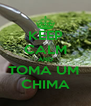 KEEP CALM AND TOMA UM  CHIMA - Personalised Poster A4 size