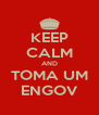 KEEP CALM AND TOMA UM ENGOV - Personalised Poster A4 size