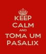 KEEP CALM AND TOMA UM PASALIX - Personalised Poster A4 size