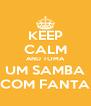 KEEP CALM AND TOMA UM SAMBA COM FANTA - Personalised Poster A4 size