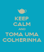 KEEP CALM AND TOMA UMA COLHERINHA - Personalised Poster A4 size
