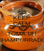 KEEP CALM AND TOMA UN CHAMPURRADO - Personalised Poster A4 size