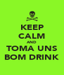 KEEP CALM AND TOMA UNS BOM DRINK - Personalised Poster A4 size