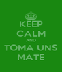 KEEP CALM AND TOMA UNS MATE - Personalised Poster A4 size