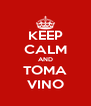 KEEP CALM AND TOMA VINO - Personalised Poster A4 size