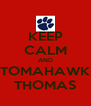 KEEP CALM AND TOMAHAWK THOMAS - Personalised Poster A4 size