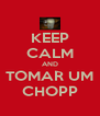 KEEP CALM AND TOMAR UM CHOPP - Personalised Poster A4 size