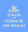 KEEP CALM AND TOMATE UN DALAI - Personalised Poster A4 size