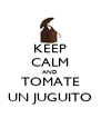 KEEP CALM AND TOMATE UN JUGUITO - Personalised Poster A4 size