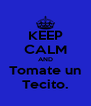 KEEP CALM AND Tomate un Tecito. - Personalised Poster A4 size