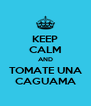 KEEP CALM AND TOMATE UNA CAGUAMA - Personalised Poster A4 size