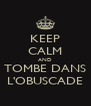 KEEP CALM AND TOMBE DANS L'OBUSCADE - Personalised Poster A4 size