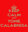 KEEP CALM AND TOME CALABRESA - Personalised Poster A4 size