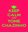 KEEP CALM AND TOME CHAZINHO - Personalised Poster A4 size