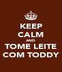 KEEP CALM AND TOME LEITE COM TODDY - Personalised Poster A4 size