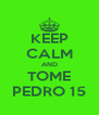 KEEP CALM AND TOME PEDRO 15 - Personalised Poster A4 size