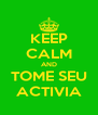 KEEP CALM AND TOME SEU ACTIVIA - Personalised Poster A4 size