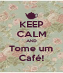 KEEP CALM AND Tome um Café! - Personalised Poster A4 size