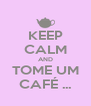 KEEP CALM AND TOME UM CAFÉ ... - Personalised Poster A4 size