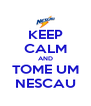 KEEP CALM AND TOME UM NESCAU - Personalised Poster A4 size