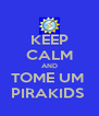 KEEP CALM AND TOME UM  PIRAKIDS  - Personalised Poster A4 size