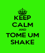 KEEP CALM AND TOME UM SHAKE - Personalised Poster A4 size
